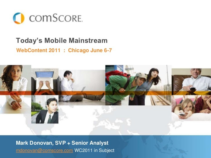 Today's Mobile Mainstream<br />WebContent 2011  :  Chicago June 6-7<br />Mark Donovan, SVP + Senior Analyst<br />mdonovan@...