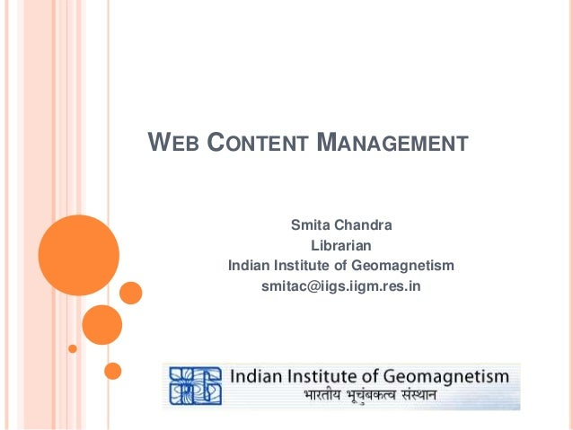 WEB CONTENT MANAGEMENT               Smita Chandra                  Librarian     Indian Institute of Geomagnetism        ...