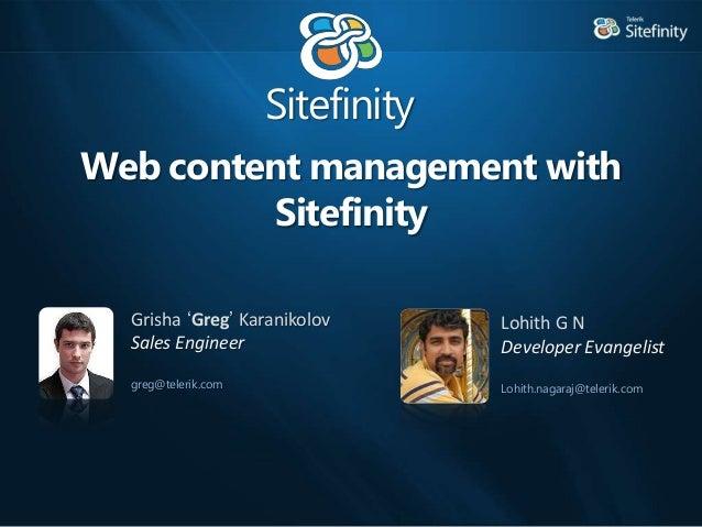 SitefinityGrisha 'Greg' KaranikolovSales Engineergreg@telerik.comWeb content management withSitefinityLohith G NDeveloper ...