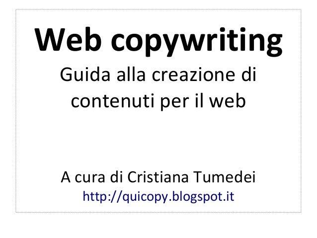 Web copywritingGuida alla creazione dicontenuti per il webA cura di Cristiana Tumedeihttp://quicopy.blogspot.it