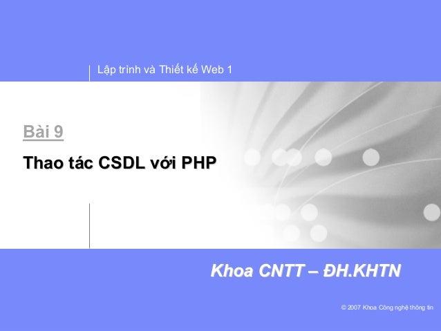 Lập trình và Thiết kế Web 1© 2007 Khoa Công nghệ thông tinKhoaKhoa CNTTCNTT –– ĐHĐH.KHTN.KHTNBài 9ThaoThao ttáácc CSDLCSDL...