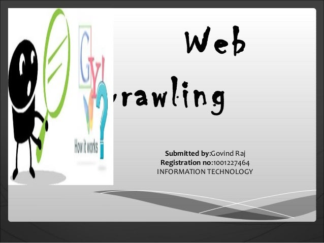 Web Crawling Submitted by:Govind Raj Registration no:1001227464 INFORMATION TECHNOLOGY