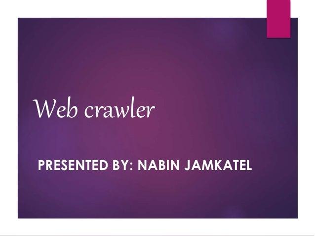 Web crawler PRESENTED BY: NABIN JAMKATEL