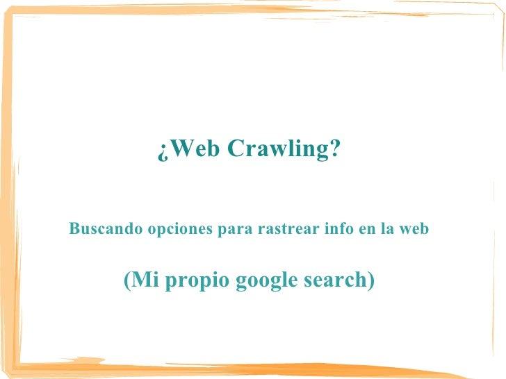 I MiniBarCamp Caracas 2009             ¿Web Crawling?   Buscando opciones para rastrear info en la web         (Mi propio ...