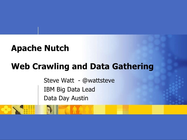 Apache Nutch Web Crawling and Data Gathering Steve Watt  - @wattsteve IBM Big Data Lead Data Day Austin