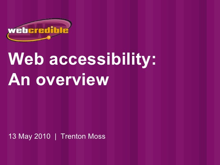 Web accessibility: An overview 13 May 2010  |  Trenton Moss