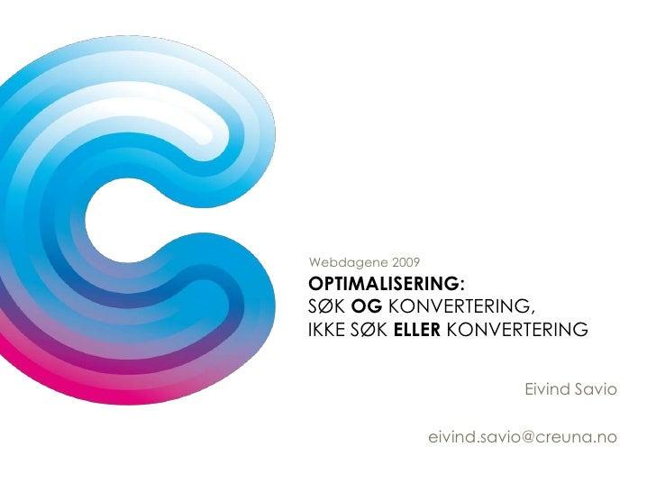 Webdagene 2009<br />Optimalisering:Søk og konvertering, ikke søk eller konvertering<br />Eivind Savio<br />eivind.savio@cr...