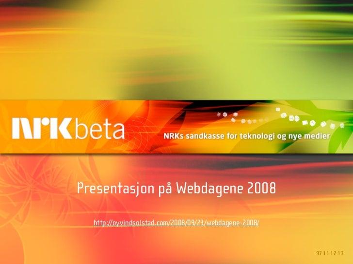 Presentasjon på Webdagene 2008   http://oyvindsolstad.com/2008/09/23/webdagene-2008/                                      ...