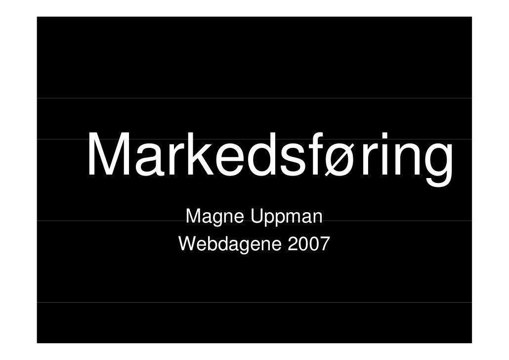 Markedsføring M k d f i g    Magne Uppman    Webdagene 2007