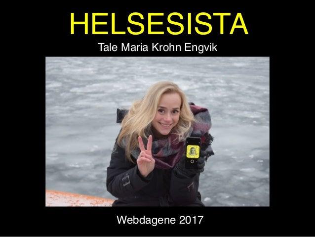 HELSESISTA Tale Maria Krohn Engvik Webdagene 2017