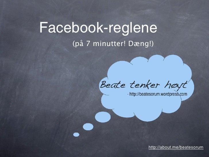 Facebook-reglene    (på 7 minutter! Dæng!)                        http://about.me/beatesorum