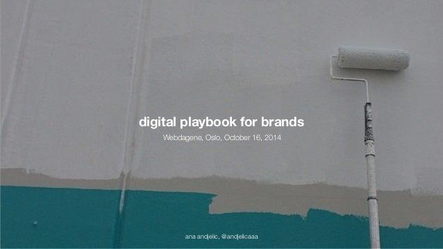 digital playbook for brands  Webdagene, Oslo, October 16, 2014  ana ana andjelic, andjelic, @andjelicaaa