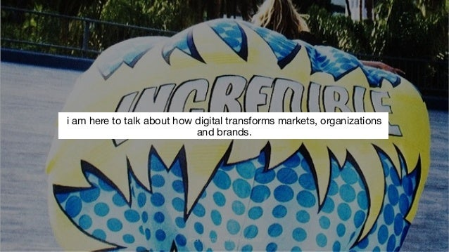 i am here to talk about how digital transforms markets, organizations  and brands.  ana andjelic, @andjelicaaa