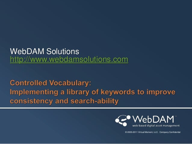 WebDAM Solutions http://www.webdamsolutions.com  © 2005-2011 Virtual Moment, LLC. Company Confidential