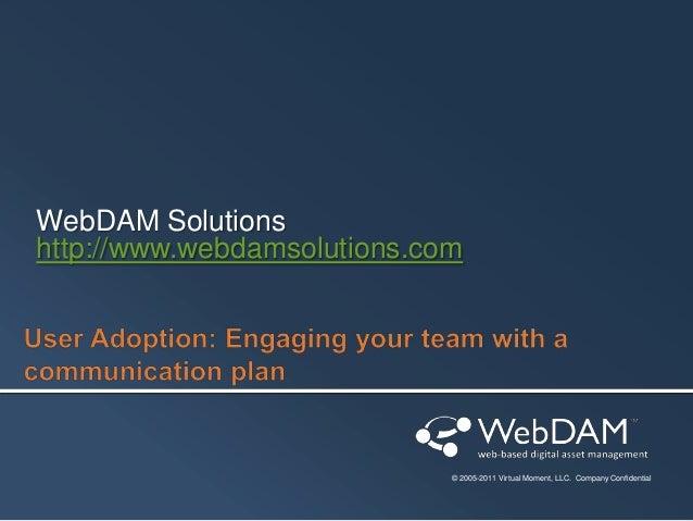 WebDAM Solutions http://www.webdamsolutions.com  © 2005-2011 Virtual Moment, LLC. Company Confidential