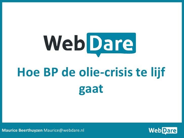Hoe BP de olie-crisis te lijf                  gaat  Maurice Beerthuyzen Maurice@webdare.nl