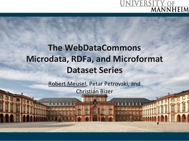 The WebDataCommons  Microdata, RDFa, and Microformat  Dataset Series  Robert Meusel, Petar Petrovski, and  Christian Bizer