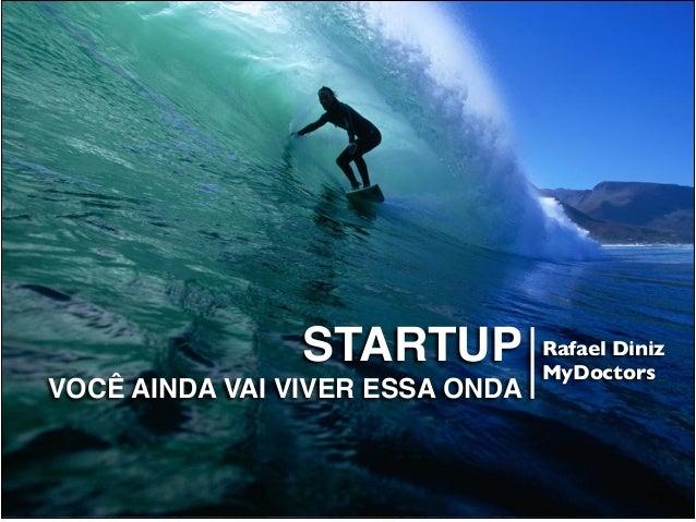STARTUP ! VOCÊ AINDA VAI VIVER ESSA ONDA Rafael Diniz  MyDoctors
