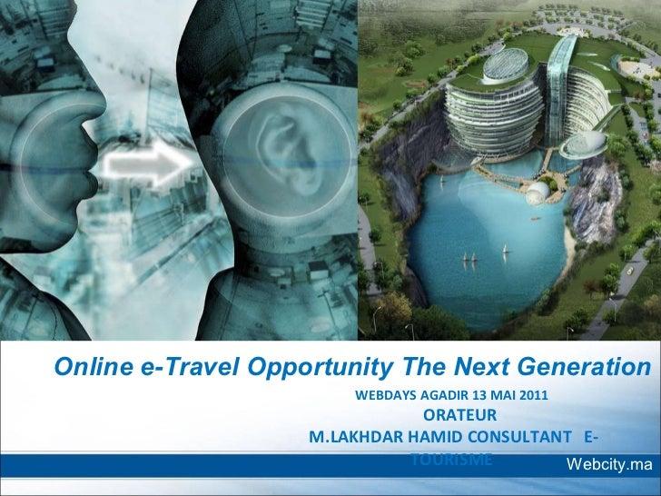 RABAT LE 11 MAI 2011 WEBDAYS AGADIR 13 MAI 2011 ORATEUR M.LAKHDAR HAMID CONSULTANT  E-TOURISME HOTEL RABAT  Online e-Trave...