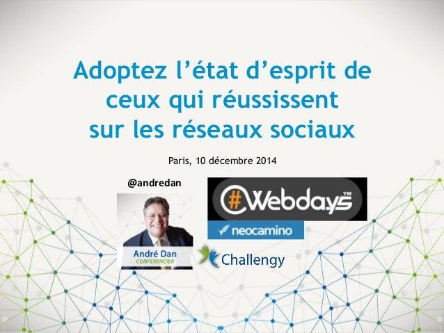 Adoptez l'état d'esprit de ceux qui réussissent sur les réseaux sociaux  Paris, 10 décembre 2014  @andredan