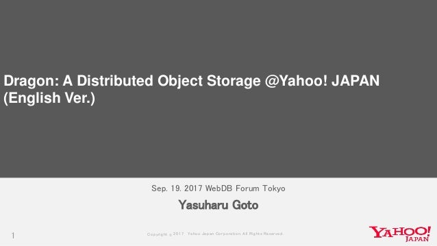 Copyrig ht © 2017 Yahoo Japan Corporation. All Rig hts Reserved. Sep. 19. 2017 WebDB Forum Tokyo 1 Yasuharu Goto Dragon: A...