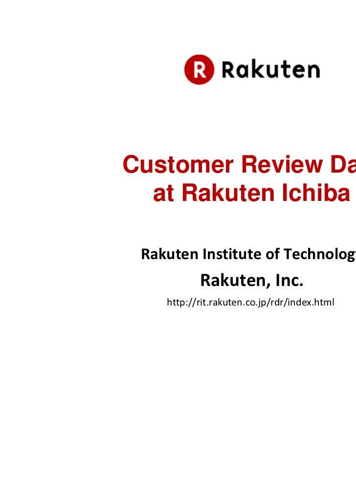 Customer Review Data  at Rakuten Ichiba Rakuten Institute of Technology           Rakuten, Inc.    http://rit.rakuten.co.j...