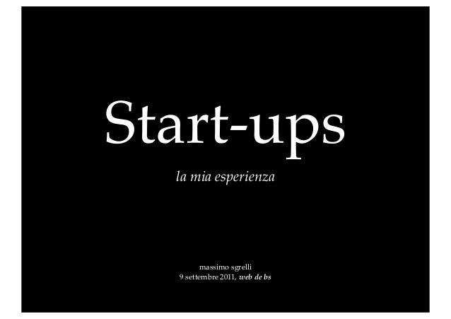 Start-ups  la mia esperienza         massimo sgrelli  9 settembre 2011, web de bs