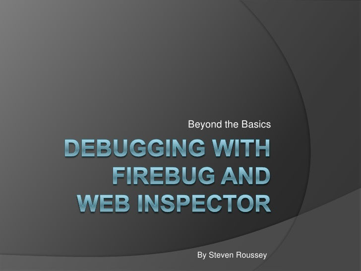 Debugging with Firebug and Web Inspector<br />Beyond the Basics<br />By Steven Roussey<br />