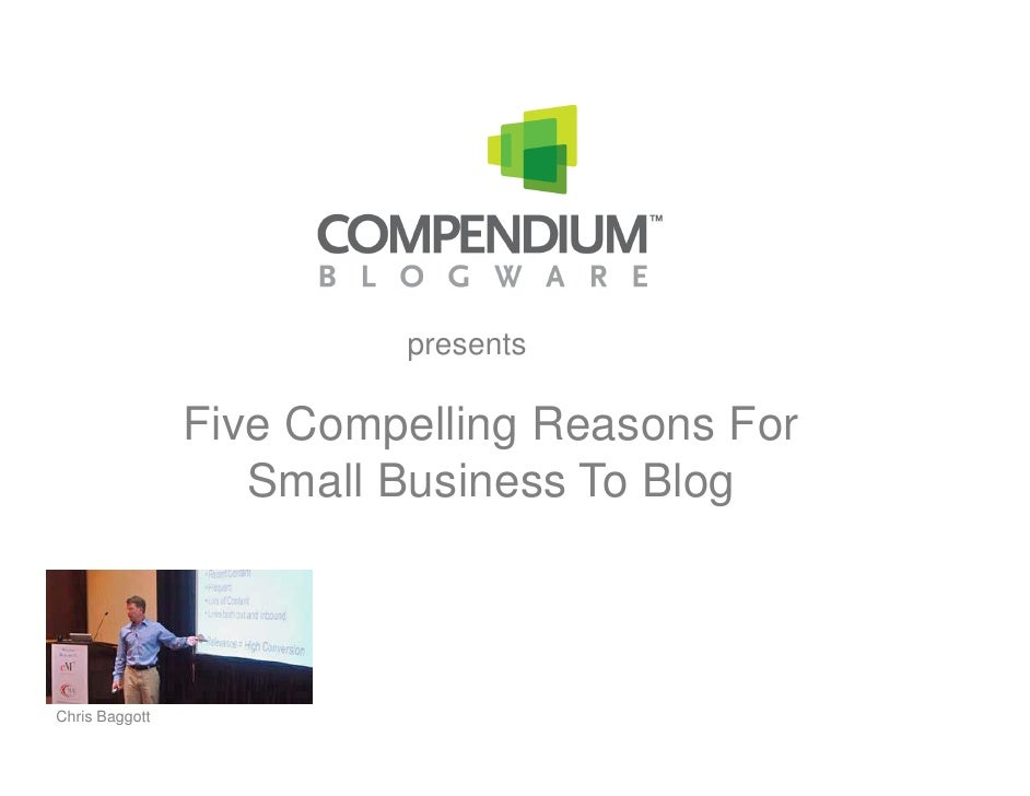 presents                  Five Compelling Reasons For                    Small Business To Blog    Chris Baggott