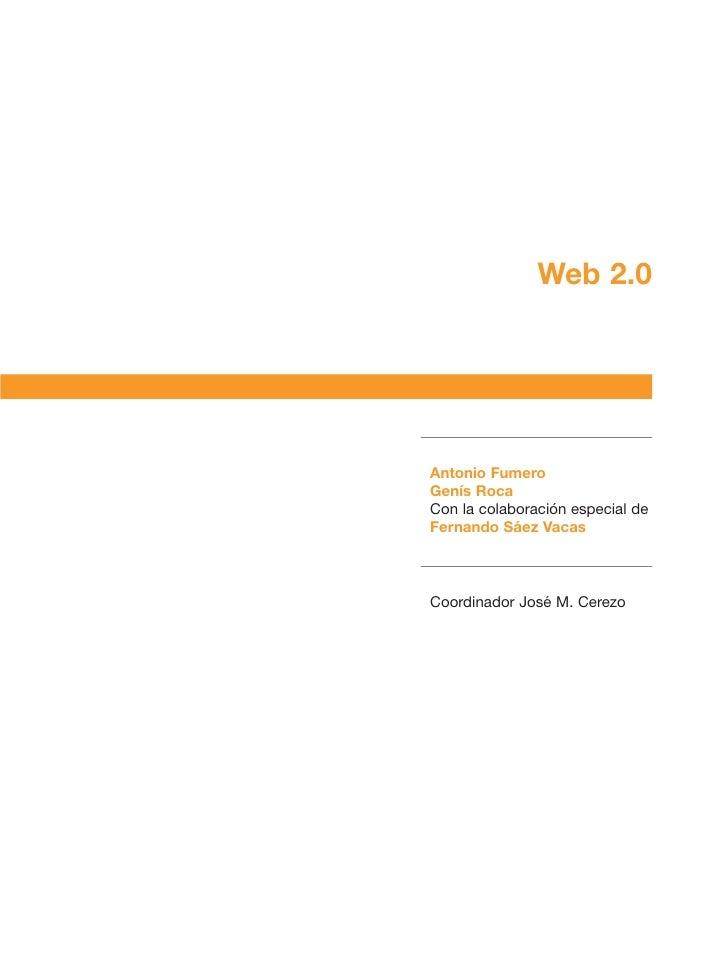 Web 2.0     Antonio Fumero Genís Roca Con la colaboración especial de Fernando Sáez Vacas    Coordinador José M. Cerezo