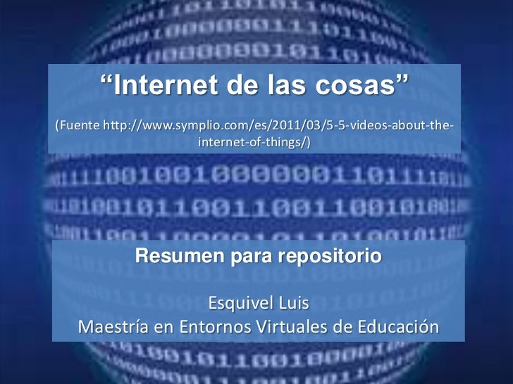 """Internet de las cosas""(Fuente http://www.symplio.com/es/2011/03/5-5-videos-about-the-                      internet-of-th..."