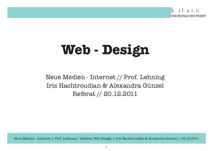 Web - Design                   Neue Medien - Internet // Prof. Lehning                   Iris Hachtroudian & Alexandra Gün...