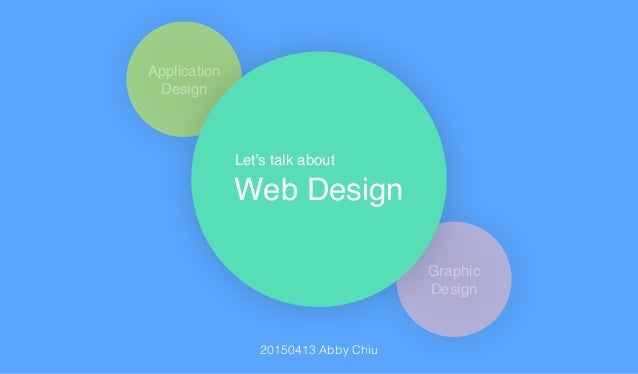 Application ! Design Graphic! Design Web Design 20150413 Abby Chiu Let's talk about