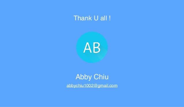 Thank U all ! Abby Chiu abbychiu1002@gmail.com