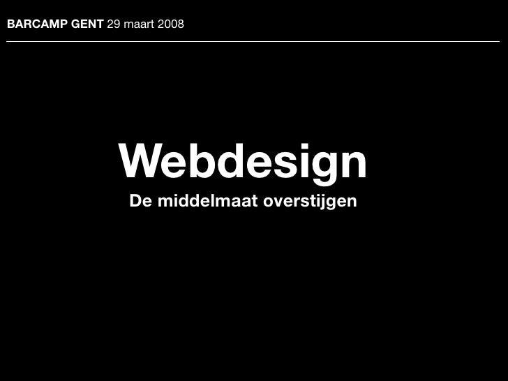 BARCAMP GENT 29 maart 2008                     Webdesign                  De middelmaat overstijgen