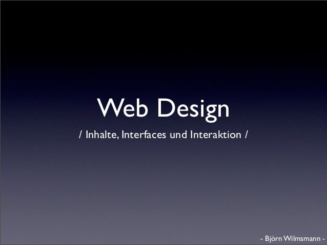 Web Design/ Inhalte, Interfaces und Interaktion /                                          - Björn Wilmsmann -