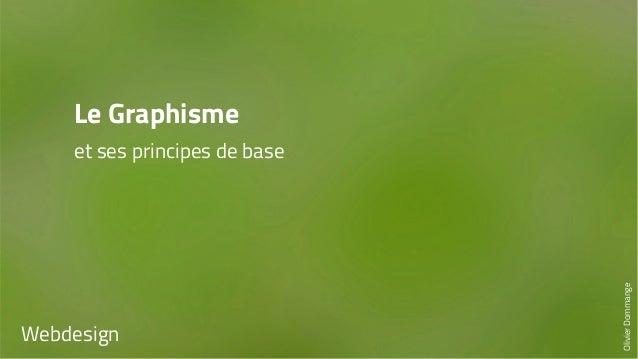 Le Graphisme  et ses principes de base  Webdesign  Olivier Dommange
