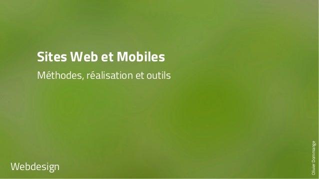 Sites Web et Mobiles  Méthodes, réalisation et outils  Webdesign  Olivier Dommange