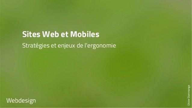 Sites Web et Mobiles  Stratégies et enjeux de l'ergonomie  Webdesign  Olivier Dommange