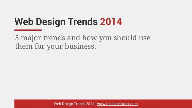 Web Design Trends 2014 5 major trends and how you should use them for your business.  Web Design Trends 2014 - www.tobiasg...