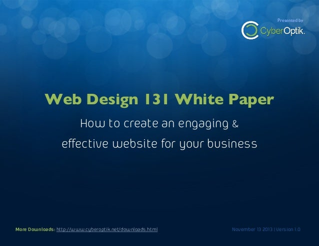 The Web Design White Paper  Presented by  How to create an engaging, effective website for your business  Web Design 131 W...