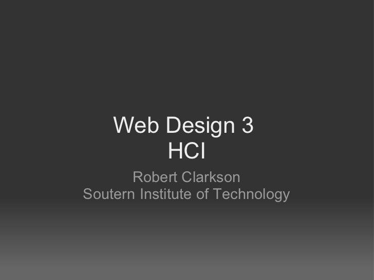 Web Design 3        HCI       Robert ClarksonSoutern Institute of Technology