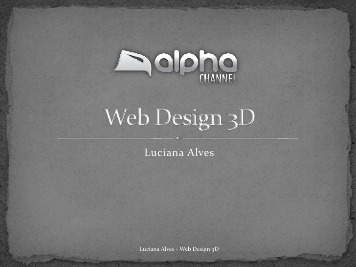 Luciana Alves<br />Web Design 3D<br />Luciana Alves - Web Design 3D<br />