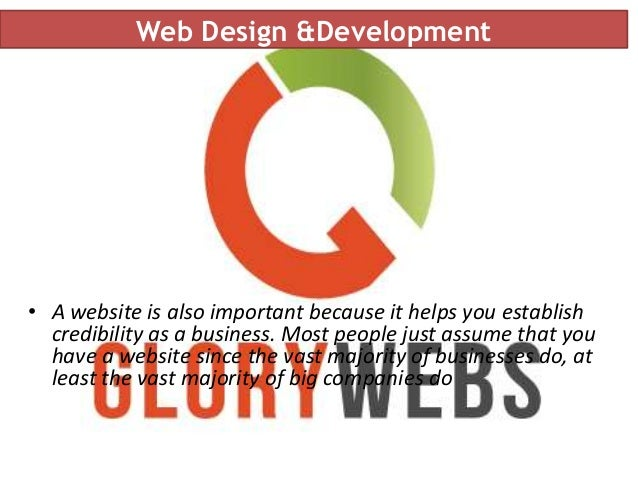 Web Design &Development • A website is also important because it helps you establish credibility as a business. Most peopl...