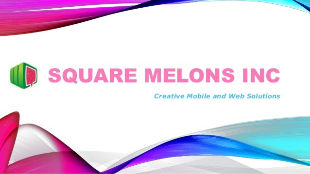 SQUARE MELONS INC Creative Mobile and Web Solutions