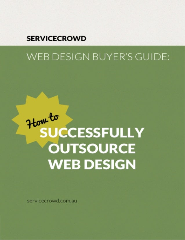 Web Design Buyer's Guide: How to Successfully Outsource Web Design By ServiceCrowd.com.au 1