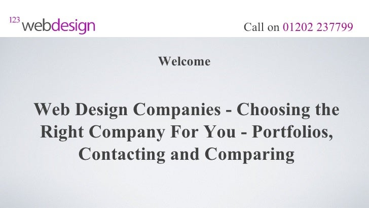 Call on 01202 237799              WelcomeWeb Design Companies - Choosing theRight Company For You - Portfolios,    Contact...