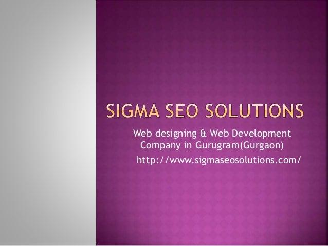 Web designing & Web Development Company in Gurugram(Gurgaon) http://www.sigmaseosolutions.com/