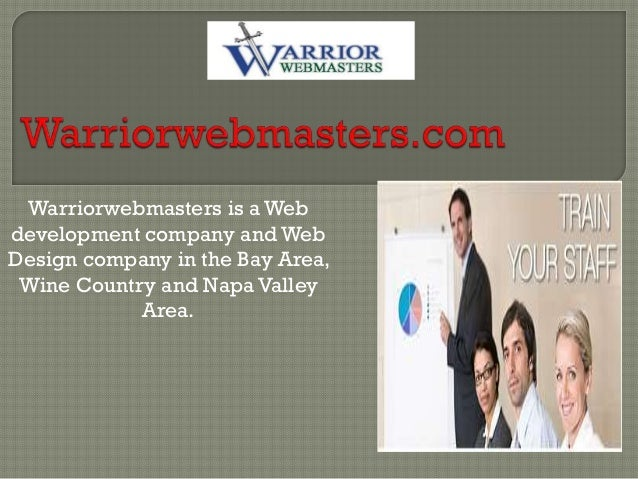 Warriorwebmasters is a Web development company and Web Design company in the Bay Area, Wine Country and Napa Valley Area.