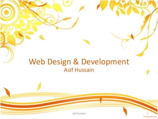 Web Design & Development Asif Hussain 1Asif Hussain